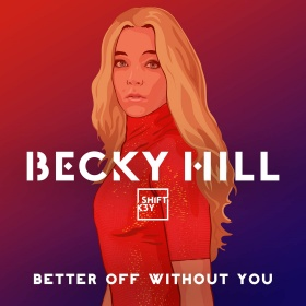 BECKY HILL FEAT. SHIFT K3Y - BETTER OFF WITHOUT YOU